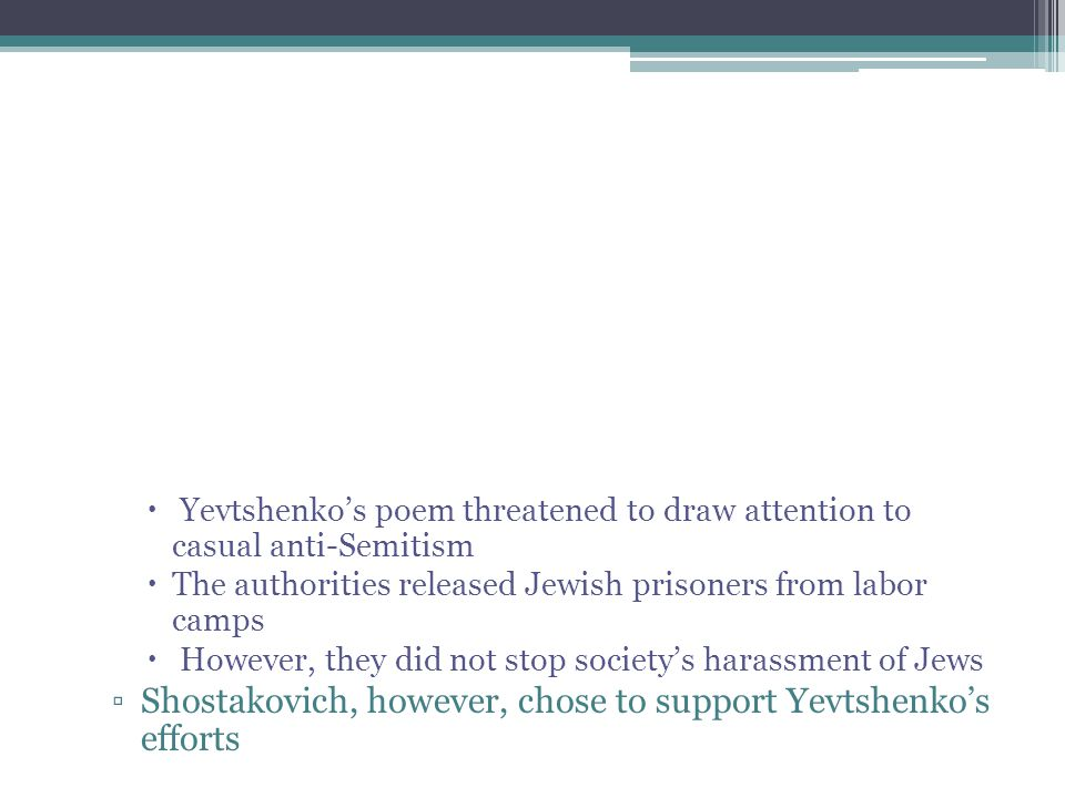  Yevtshenko's poem threatened to draw attention to casual anti-Semitism  The authorities released Jewish prisoners from labor camps  However, they
