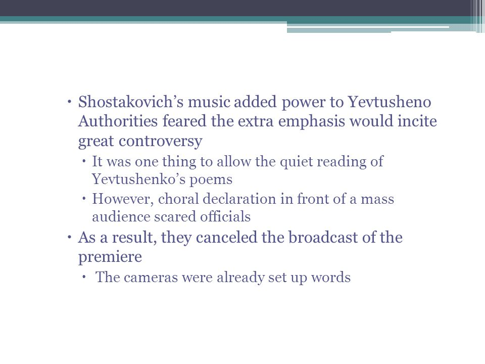 Shostakovich's music added power to Yevtusheno Authorities feared the extra emphasis would incite great controversy  It was one thing to allow the