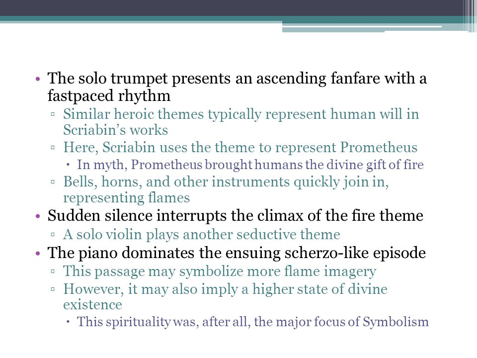 The solo trumpet presents an ascending fanfare with a fastpaced rhythm ▫Similar heroic themes typically represent human will in Scriabin's works ▫Here