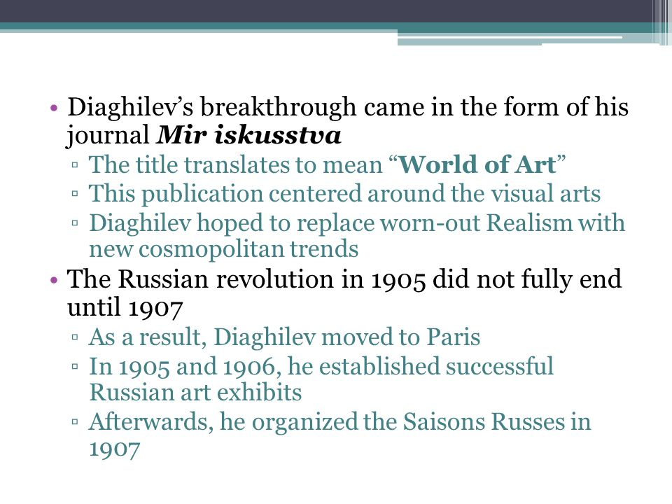 "Diaghilev's breakthrough came in the form of his journal Mir iskusstva ▫The title translates to mean ""World of Art"" ▫This publication centered around"