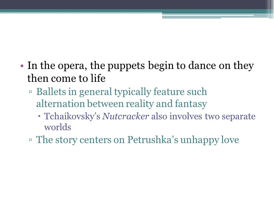 In the opera, the puppets begin to dance on they then come to life ▫Ballets in general typically feature such alternation between reality and fantasy