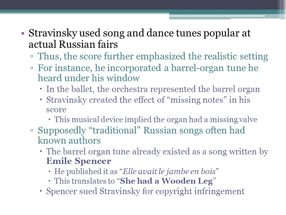 Stravinsky used song and dance tunes popular at actual Russian fairs ▫Thus, the score further emphasized the realistic setting ▫For instance, he incor