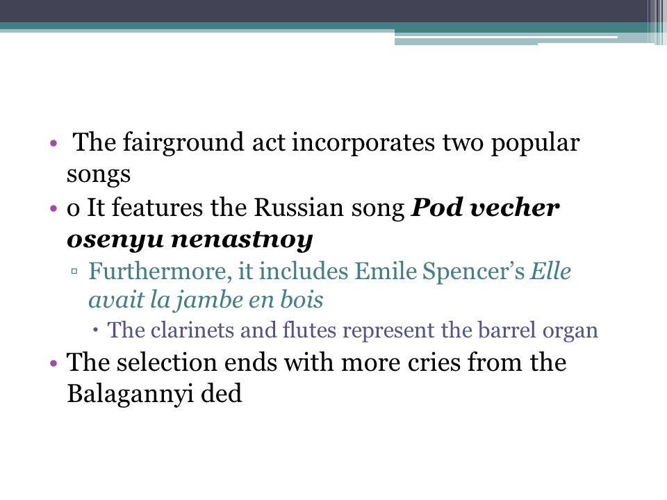 The fairground act incorporates two popular songs o It features the Russian song Pod vecher osenyu nenastnoy ▫Furthermore, it includes Emile Spencer's