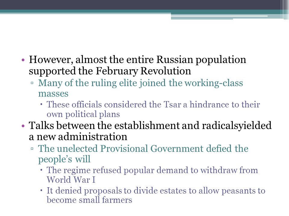 However, almost the entire Russian population supported the February Revolution ▫Many of the ruling elite joined the working-class masses  These offi