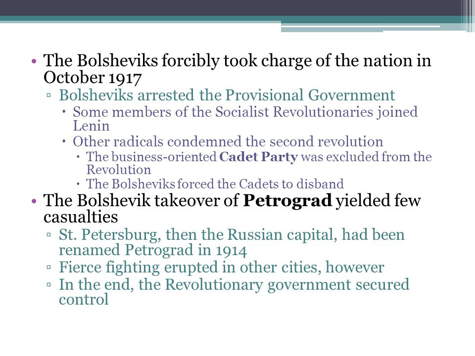 The Bolsheviks forcibly took charge of the nation in October 1917 ▫Bolsheviks arrested the Provisional Government  Some members of the Socialist Revo