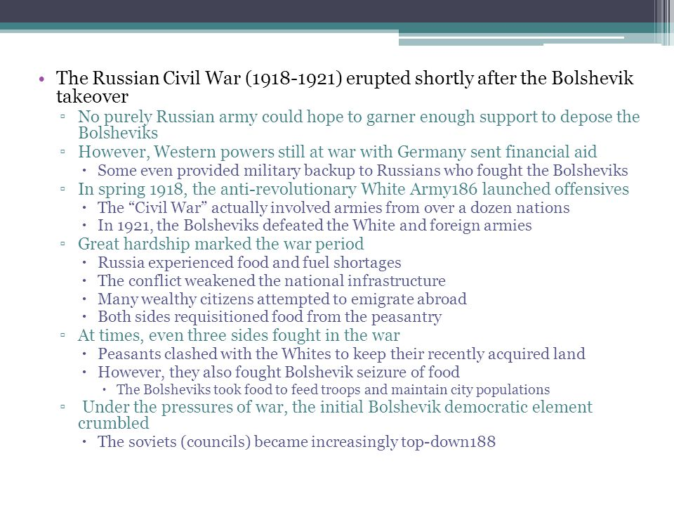 The Russian Civil War (1918-1921) erupted shortly after the Bolshevik takeover ▫No purely Russian army could hope to garner enough support to depose t