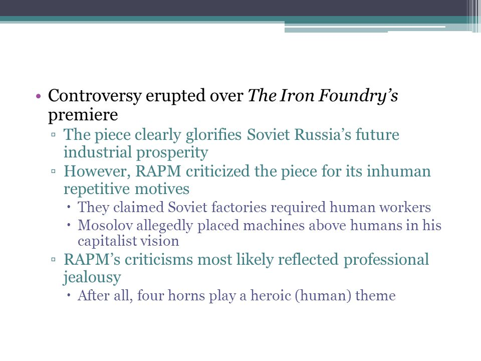 Controversy erupted over The Iron Foundry's premiere ▫The piece clearly glorifies Soviet Russia's future industrial prosperity ▫However, RAPM criticiz