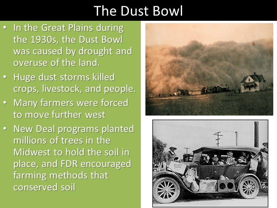 The Dust Bowl In the Great Plains during the 1930s, the Dust Bowl was caused by drought and overuse of the land.