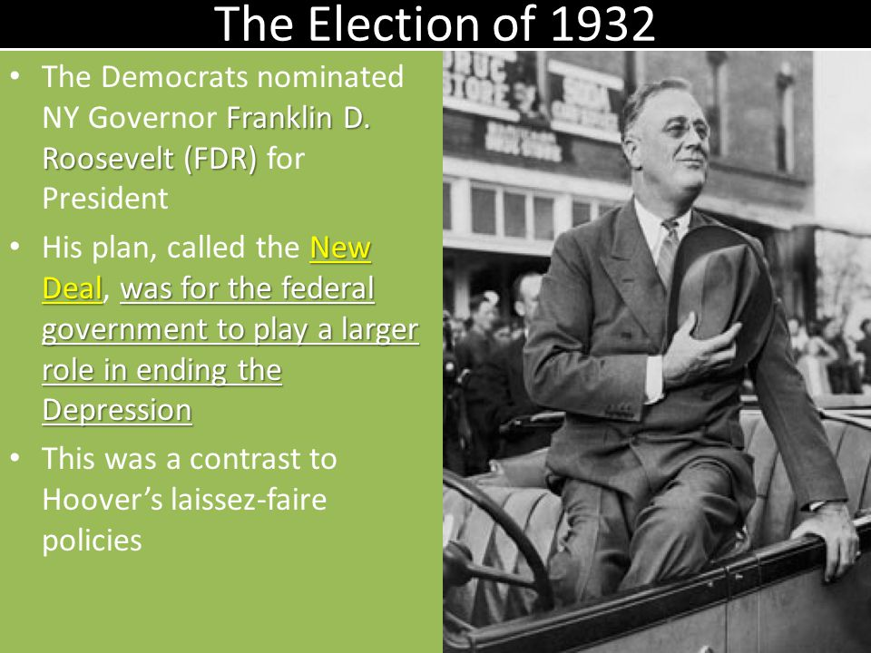 The Election of 1932 Franklin D. Roosevelt (FDR) The Democrats nominated NY Governor Franklin D. Roosevelt (FDR) for President New Dealwas for the fed