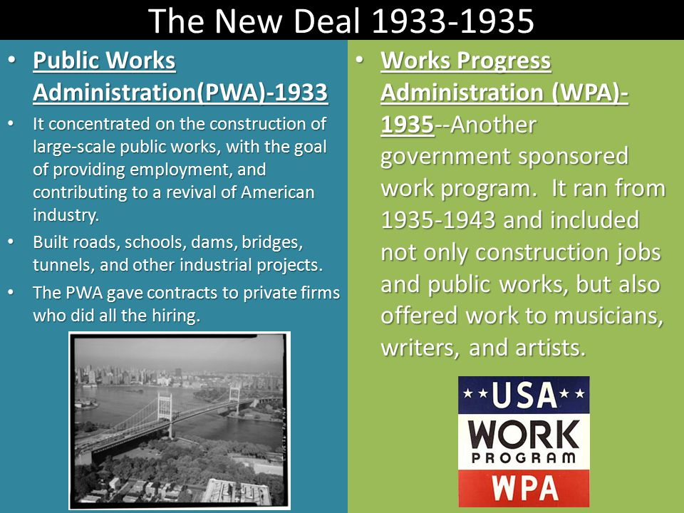 The New Deal 1933-1935 Public Works Administration(PWA)-1933 Public Works Administration(PWA)-1933 It concentrated on the construction of large-scale