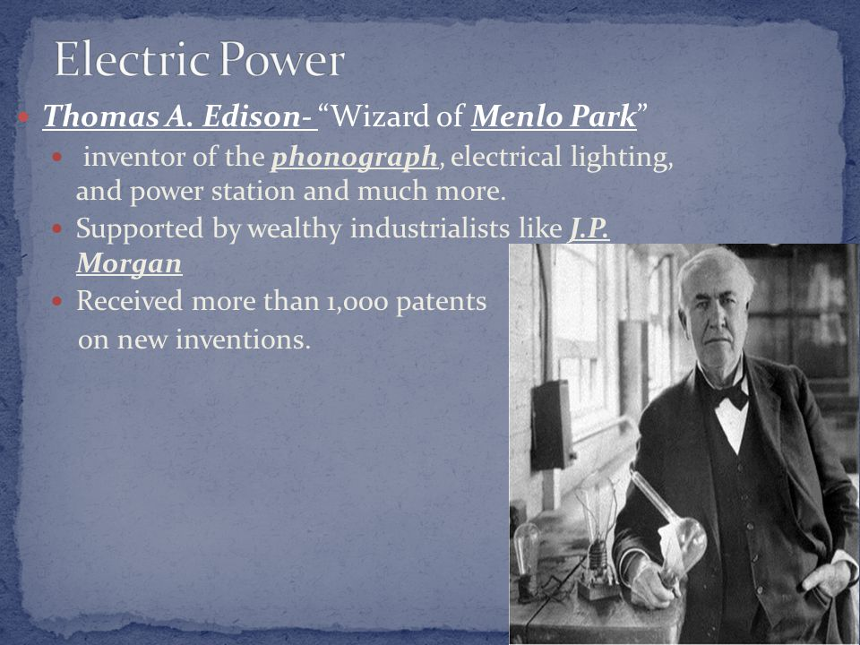 "Thomas A. Edison- ""Wizard of Menlo Park"" inventor of the phonograph, electrical lighting, and power station and much more. Supported by wealthy indust"