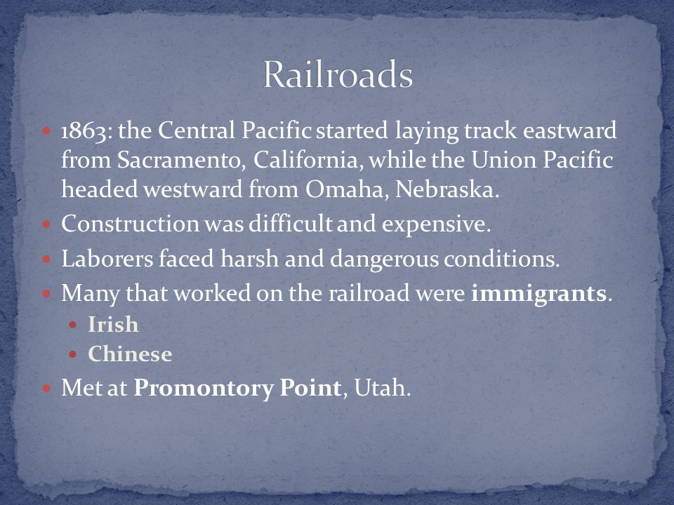 1863: the Central Pacific started laying track eastward from Sacramento, California, while the Union Pacific headed westward from Omaha, Nebraska. Con