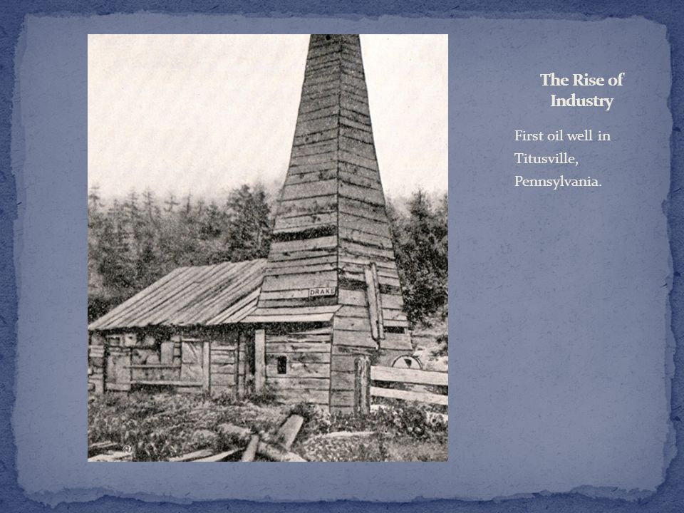 First oil well in Titusville, Pennsylvania.