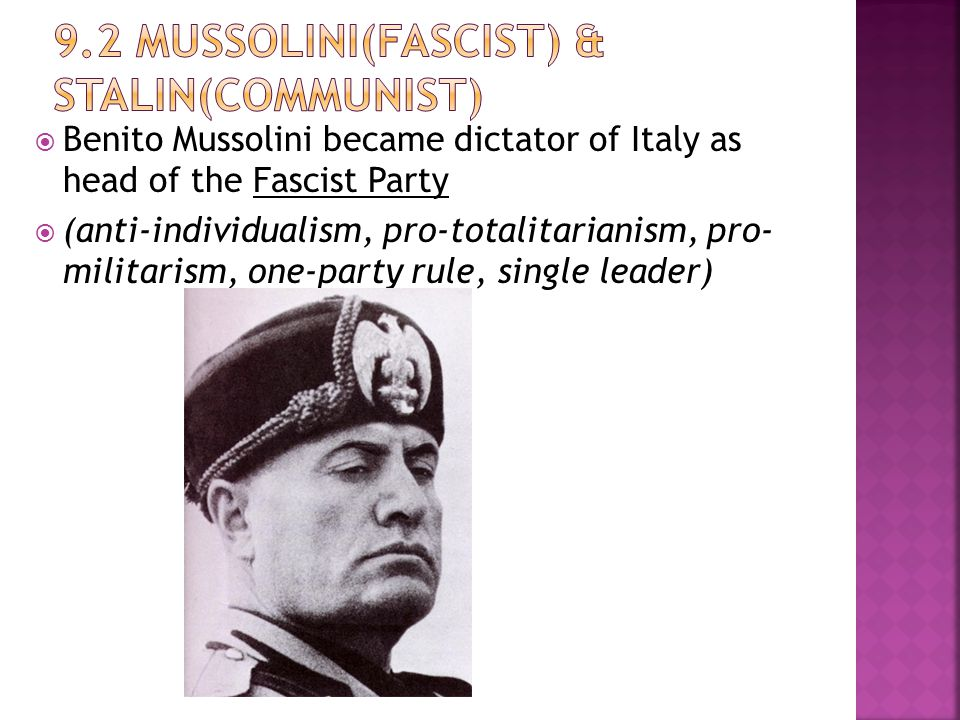  Benito Mussolini became dictator of Italy as head of the Fascist Party  (anti-individualism, pro-totalitarianism, pro- militarism, one-party rule, single leader)