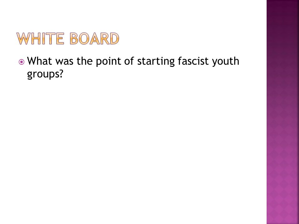  What was the point of starting fascist youth groups?