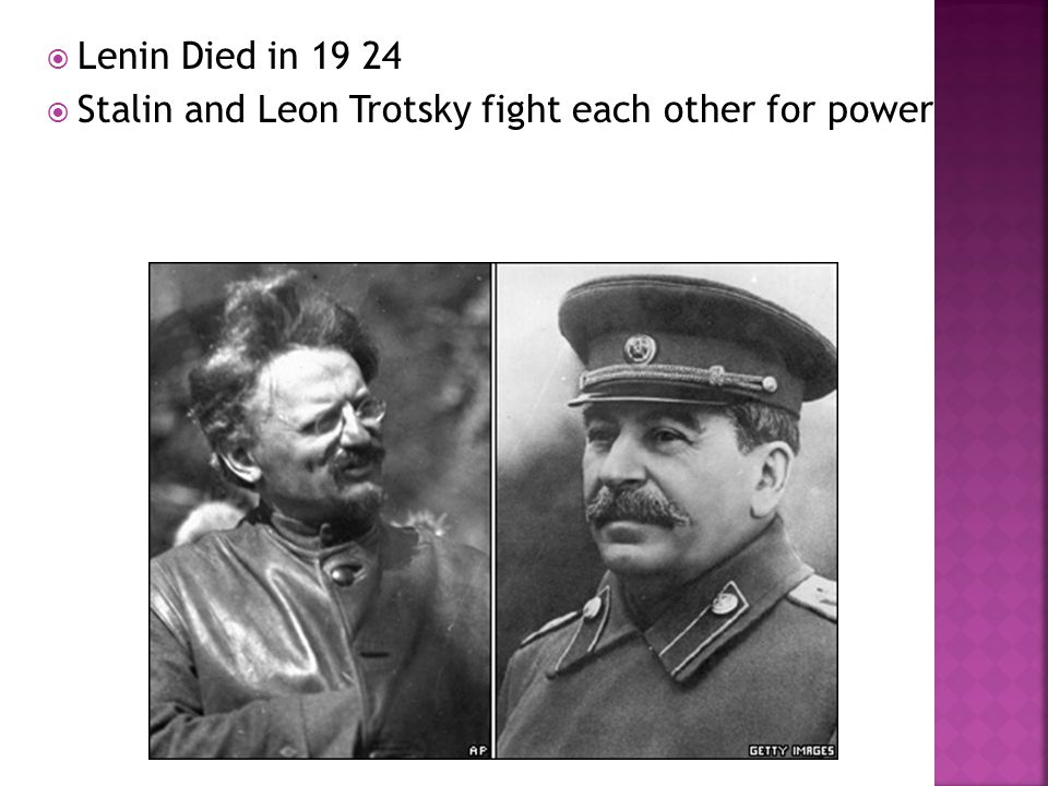  Lenin Died in 19 24  Stalin and Leon Trotsky fight each other for power