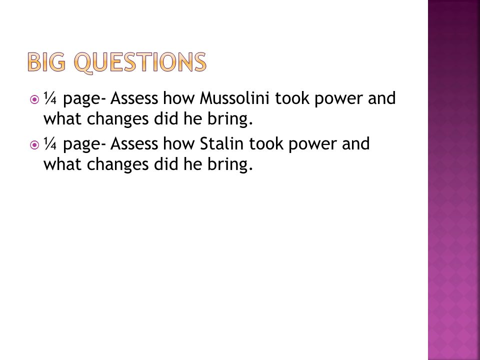  ¼ page- Assess how Mussolini took power and what changes did he bring.  ¼ page- Assess how Stalin took power and what changes did he bring.
