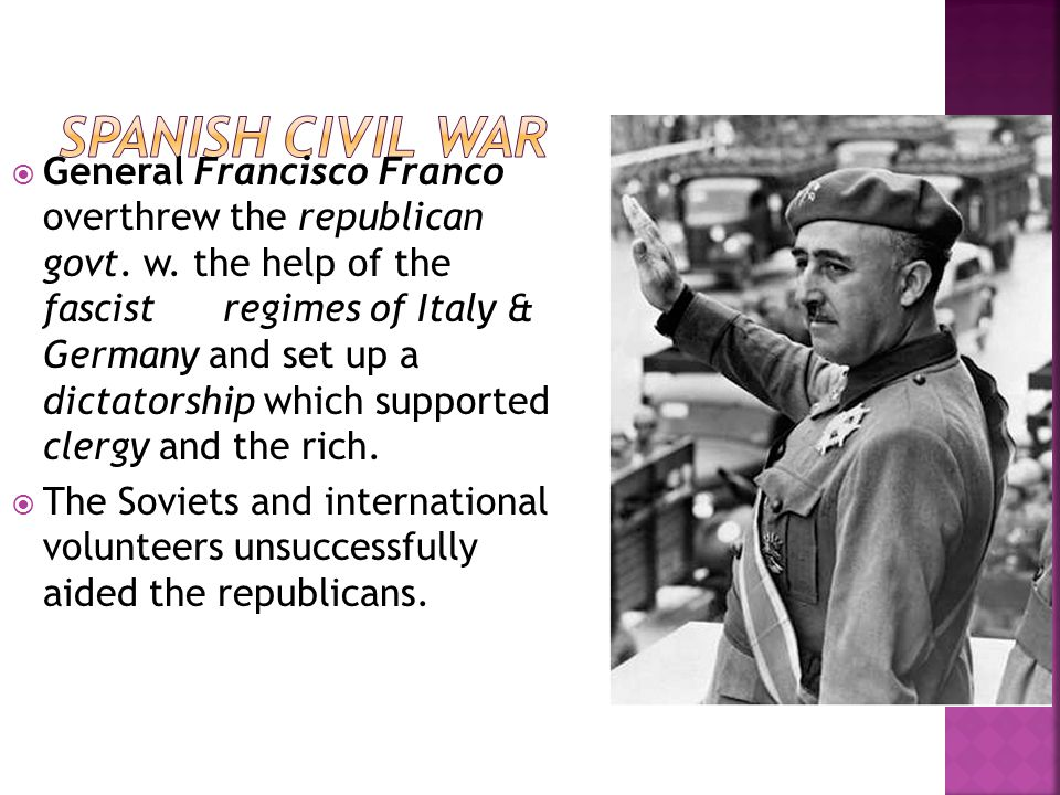  General Francisco Franco overthrew the republican govt. w. the help of the fascistregimes of Italy & Germany and set up a dictatorship which support