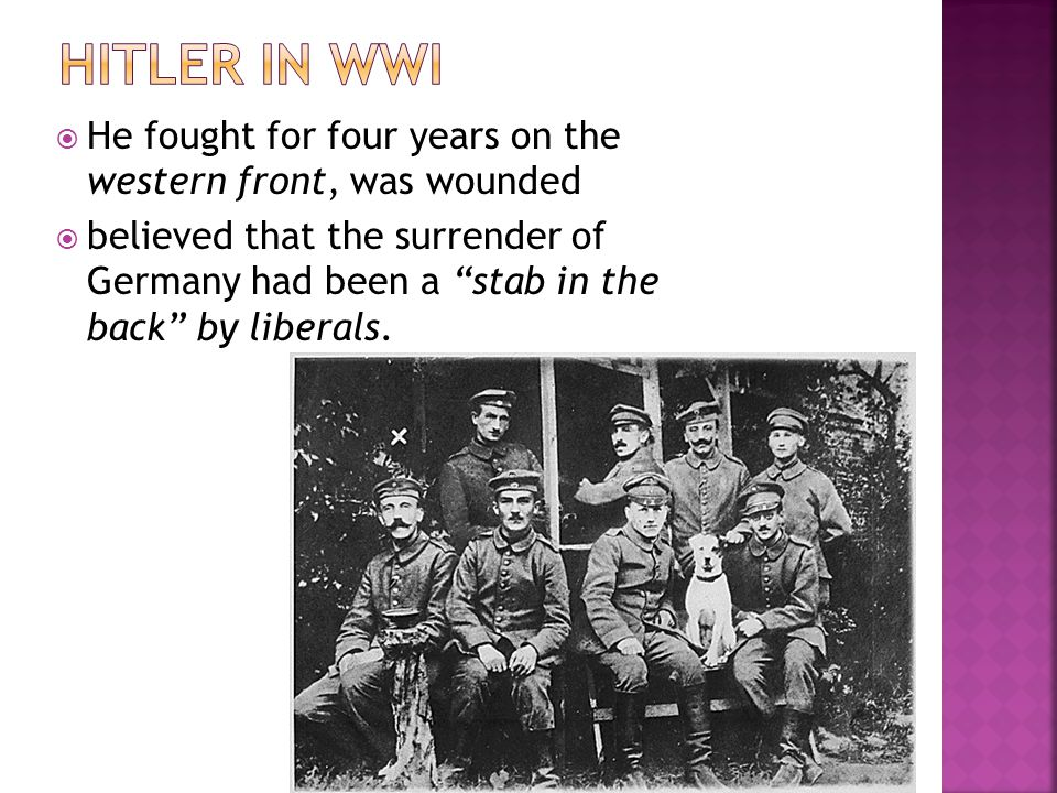  He fought for four years on the western front, was wounded  believed that the surrender of Germany had been a stab in the back by liberals.