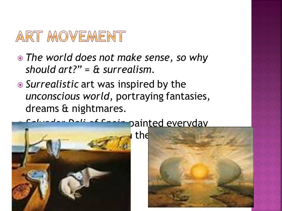  The world does not make sense, so why should art = & surrealism.
