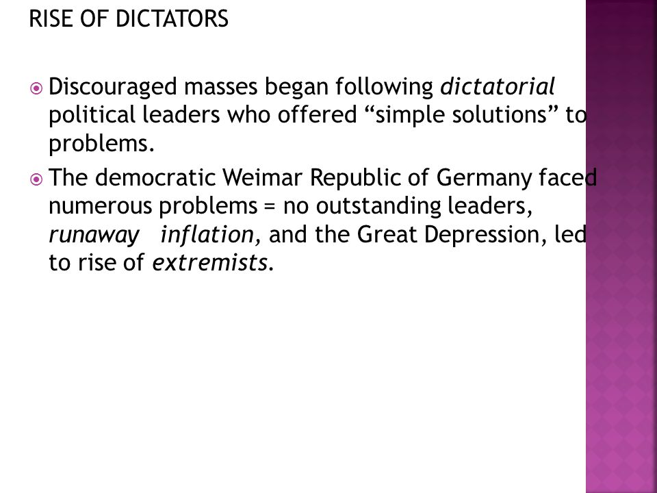 "RISE OF DICTATORS  Discouraged masses began following dictatorial political leaders who offered ""simple solutions"" to problems.  The democratic Weim"