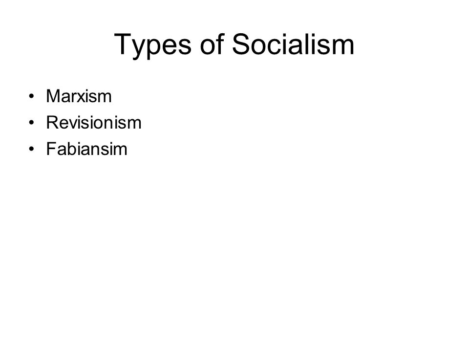 Types of Socialism Marxism Revisionism Fabiansim