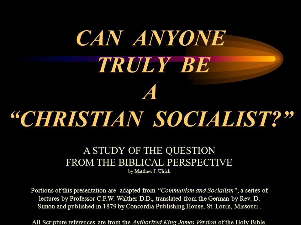 CAN ANYONE TRULY BE A CHRISTIAN SOCIALIST A STUDY OF THE QUESTION FROM THE BIBLICAL PERSPECTIVE by Matthew J.