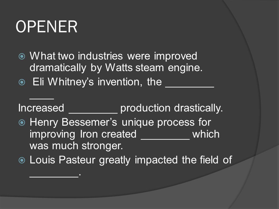 OPENER  What two industries were improved dramatically by Watts steam engine.
