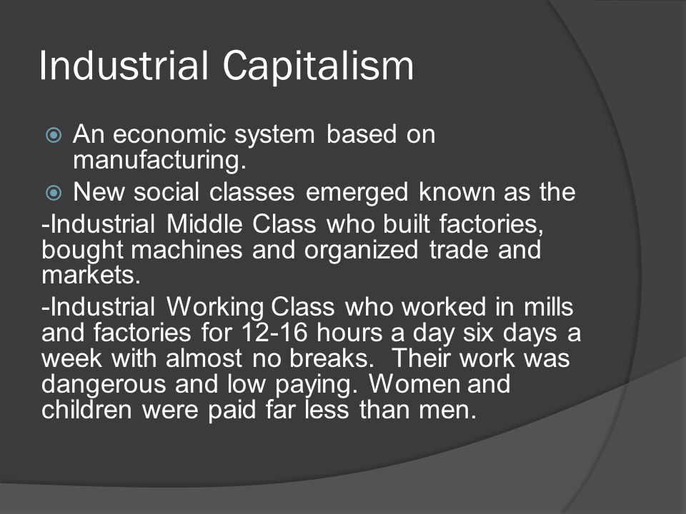 Industrial Capitalism  An economic system based on manufacturing.
