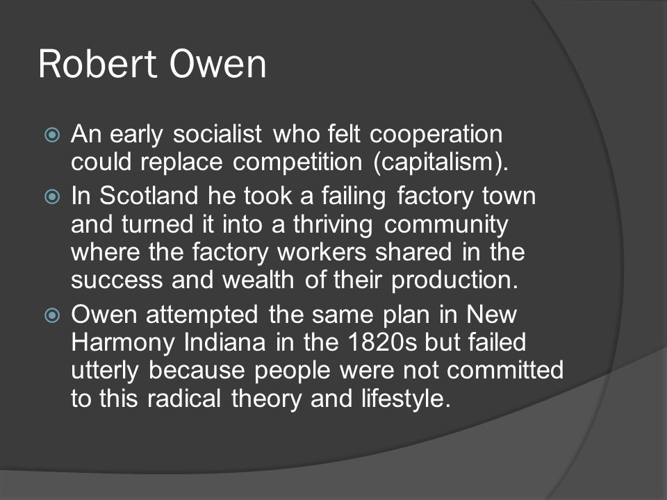 Robert Owen  An early socialist who felt cooperation could replace competition (capitalism).