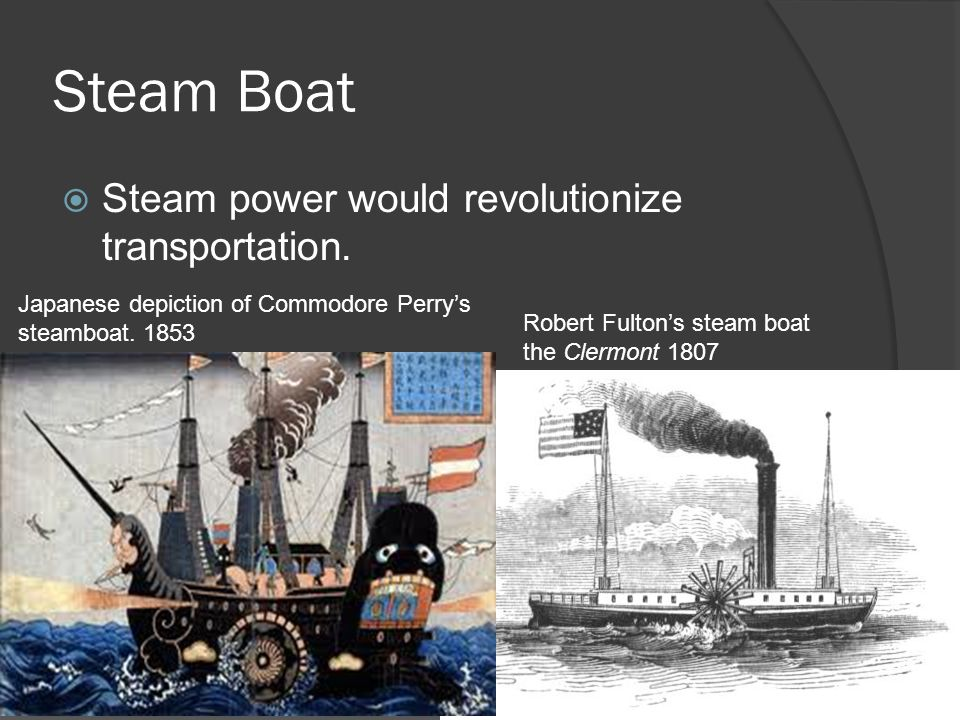Steam Boat  Steam power would revolutionize transportation.