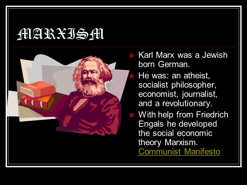 MARXISM Karl Marx was a Jewish born German.