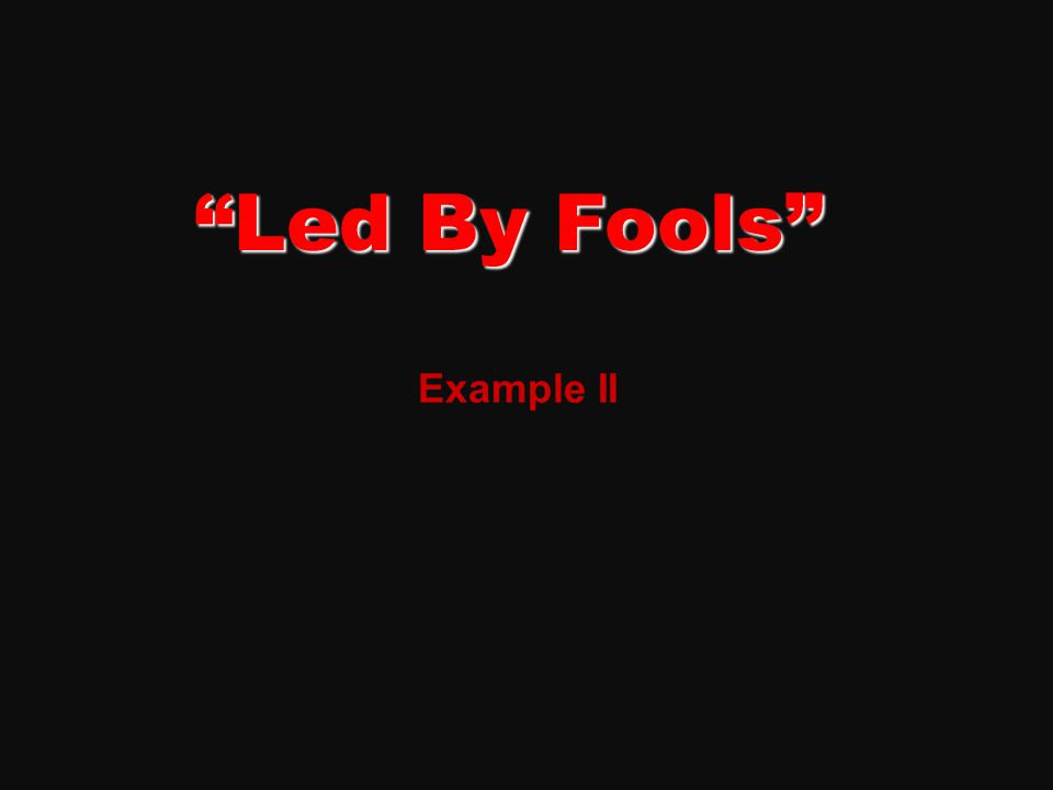 Led By Fools Example II