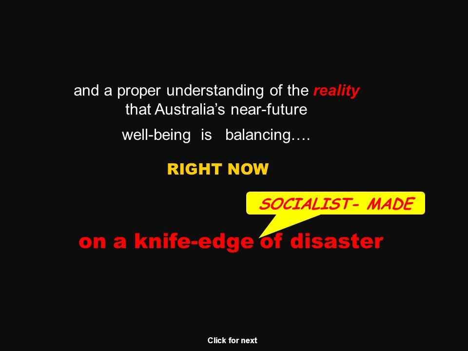 This Public Awareness PowerPoint is one of many created by Peter Forde, a writer, social researcher and private citizen It was created and freely distributed for one reason ONLY: a deep concern for Australia's near future, with no affiliation or connection to any political party or movement.