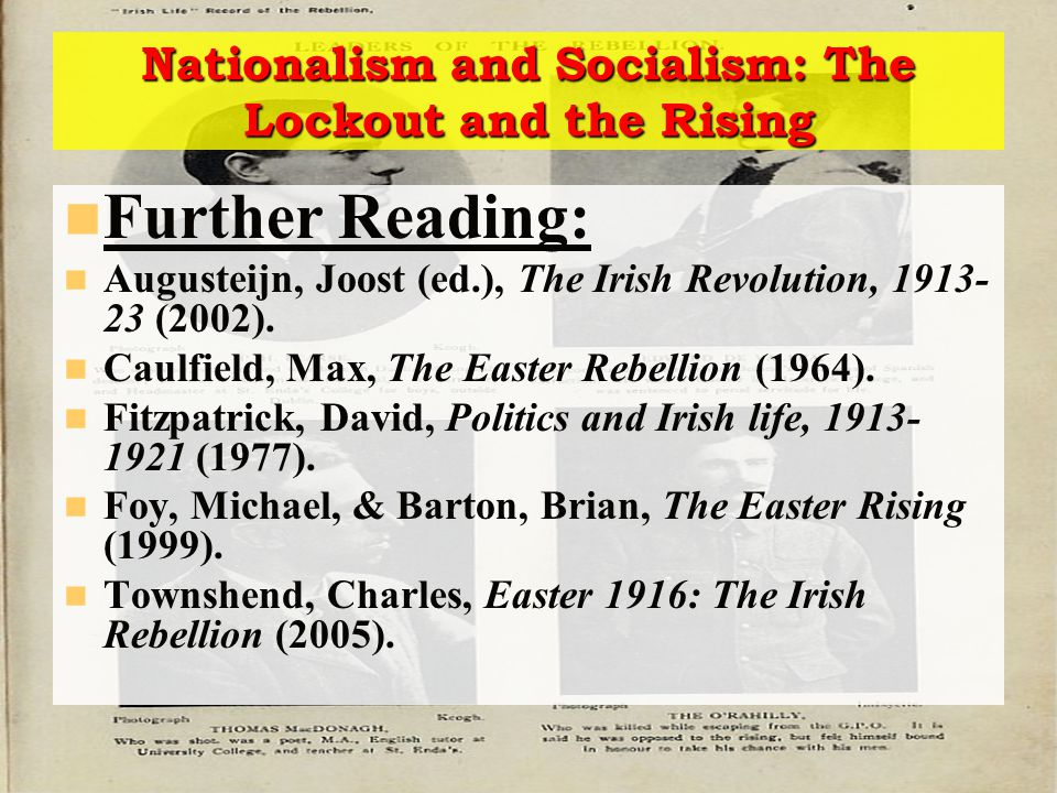 Nationalism and Socialism: The Lockout and the Rising Further Reading: Augusteijn, Joost (ed.), The Irish Revolution, 1913- 23 (2002).