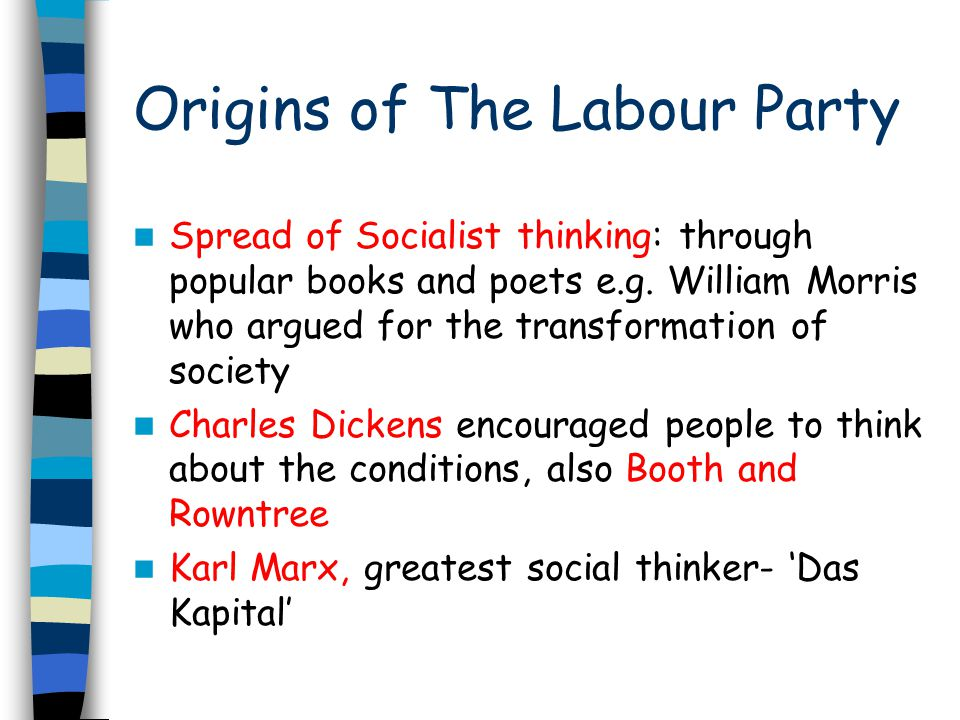 Origins of The Labour Party Spread of Socialist thinking: through popular books and poets e.g. William Morris who argued for the transformation of soc