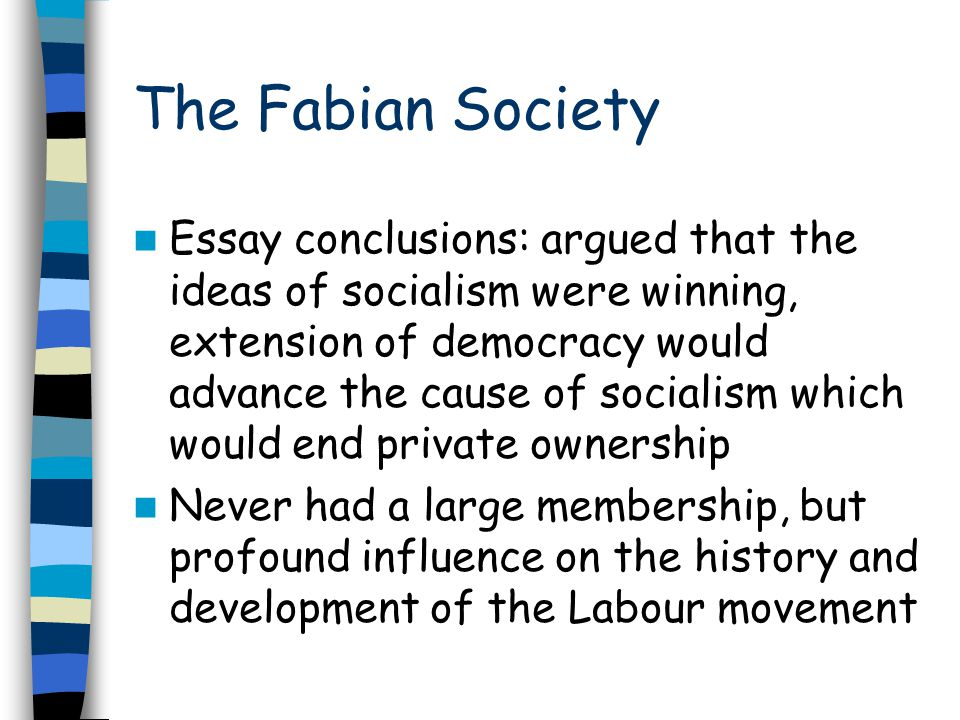 The Fabian Society Essay conclusions: argued that the ideas of socialism were winning, extension of democracy would advance the cause of socialism whi