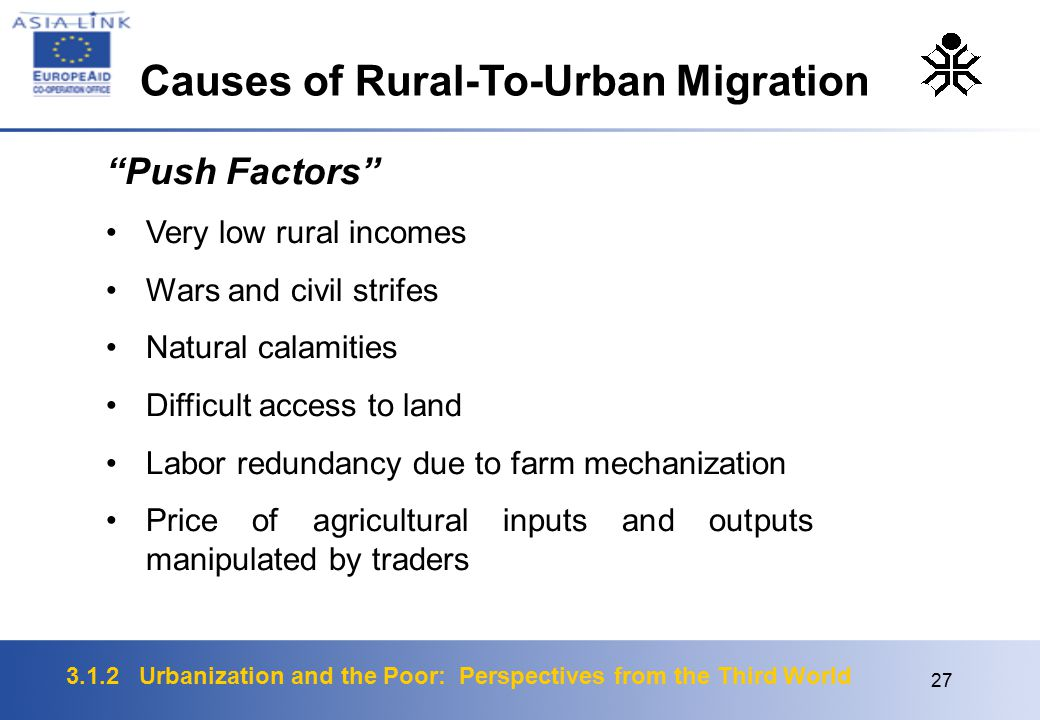 "3.1.2 Urbanization and the Poor: Perspectives from the Third World 27 ""Push Factors"" Very low rural incomes Wars and civil strifes Natural calamities"