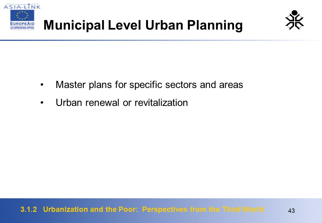 3.1.2 Urbanization and the Poor: Perspectives from the Third World 43 Master plans for specific sectors and areas Urban renewal or revitalization Muni