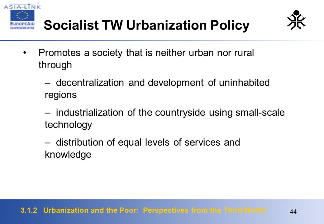 3.1.2 Urbanization and the Poor: Perspectives from the Third World 44 Promotes a society that is neither urban nor rural through – decentralization an
