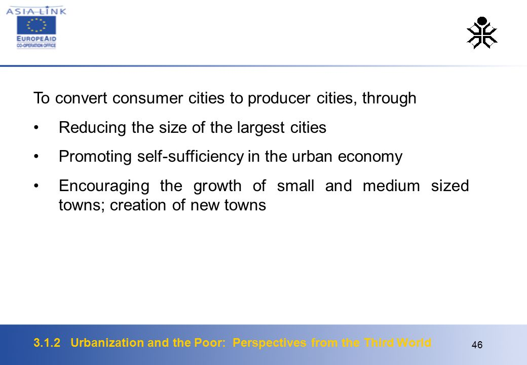 3.1.2 Urbanization and the Poor: Perspectives from the Third World 46 To convert consumer cities to producer cities, through Reducing the size of the