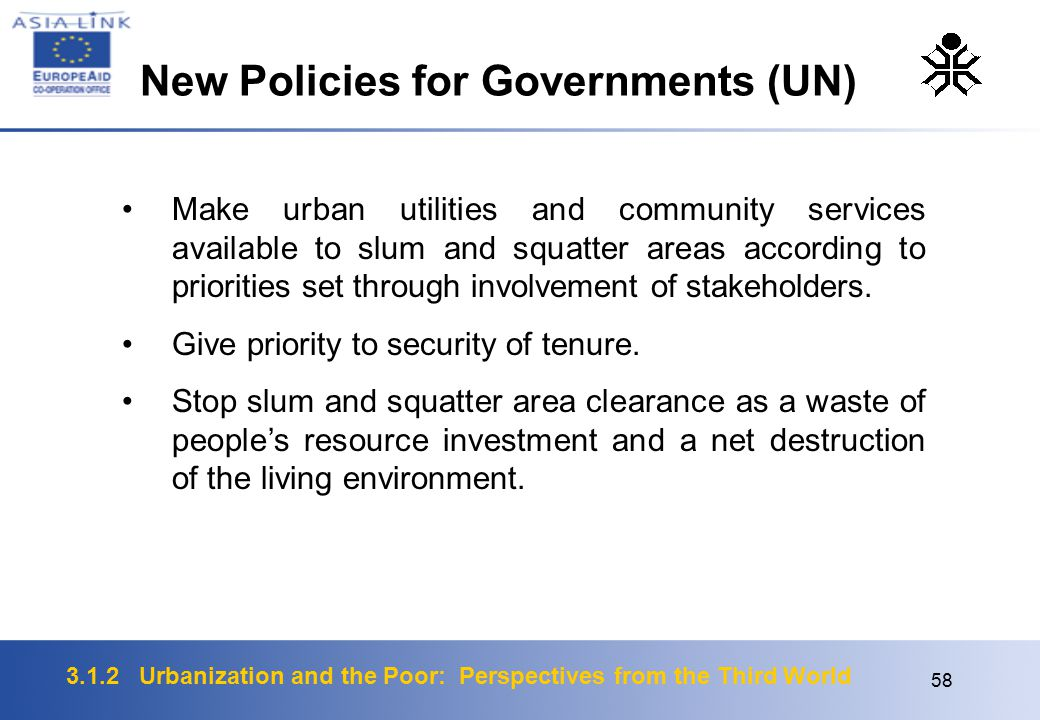 3.1.2 Urbanization and the Poor: Perspectives from the Third World 58 Make urban utilities and community services available to slum and squatter areas according to priorities set through involvement of stakeholders.