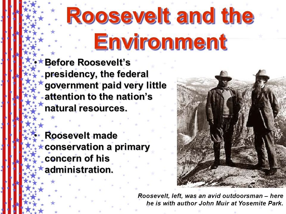 Before Roosevelt's presidency, the federal government paid very little attention to the nation's natural resources.Before Roosevelt's presidency, the federal government paid very little attention to the nation's natural resources.