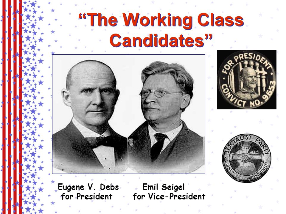 The Working Class Candidates Eugene V. Debs Emil Seigel for President for Vice-President