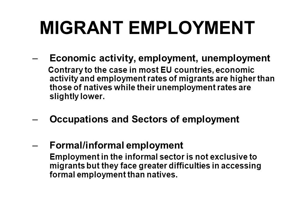 MIGRANT EMPLOYMENT –Economic activity, employment, unemployment Contrary to the case in most EU countries, economic activity and employment rates of migrants are higher than those of natives while their unemployment rates are slightly lower.