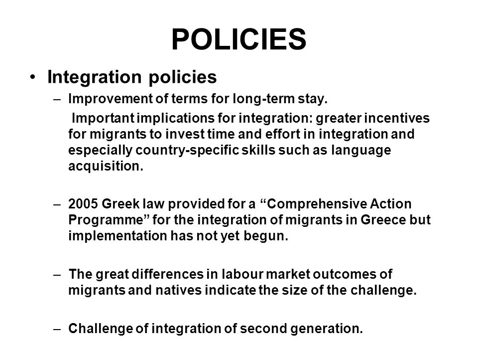 POLICIES Integration policies –Improvement of terms for long-term stay.