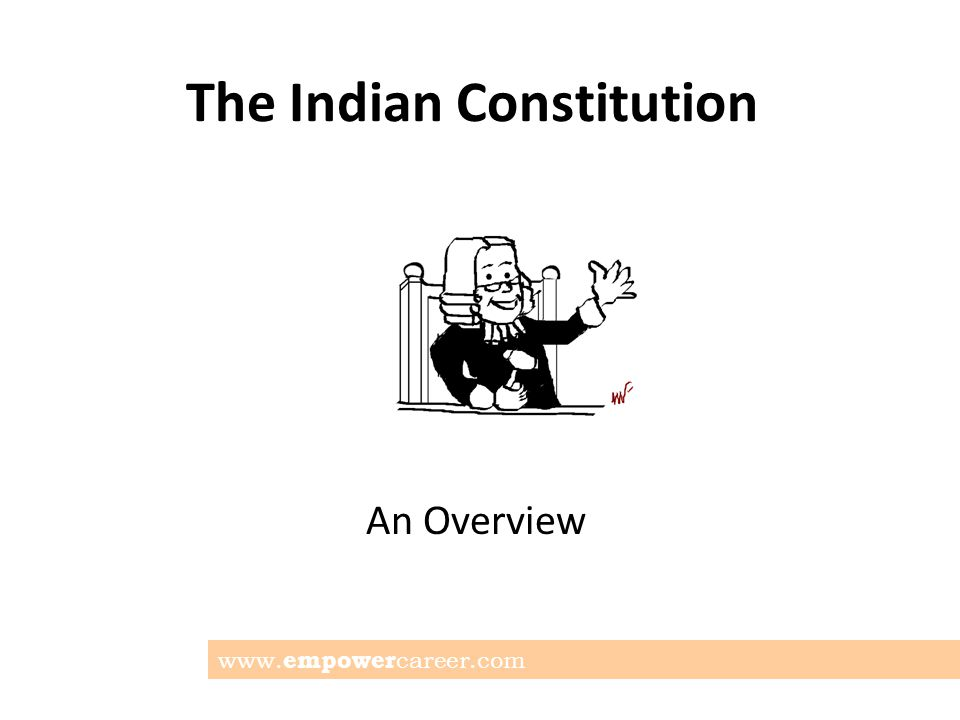 The Indian Constitution Disclaimer The presentation that follows is true and updated to the best of our knowledge.