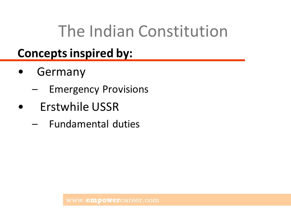 The Indian Constitution Concepts inspired by: Germany –Emergency Provisions Erstwhile USSR –Fundamental duties www.