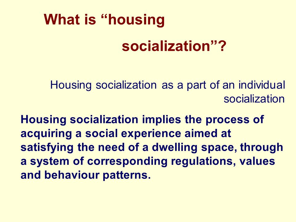 What is housing socialization .