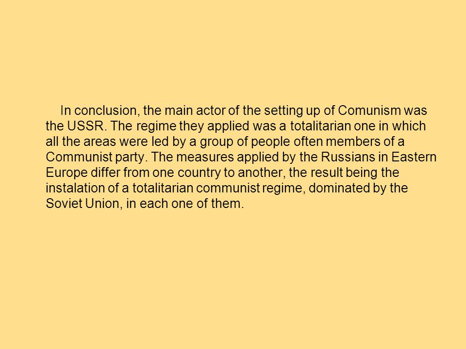In conclusion, the main actor of the setting up of Comunism was the USSR.